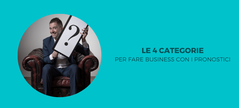 Le 4 categorie per fare business con i pronostici