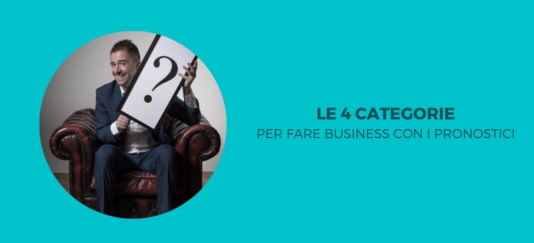 Le 4 categorie per fare business con i pronostici