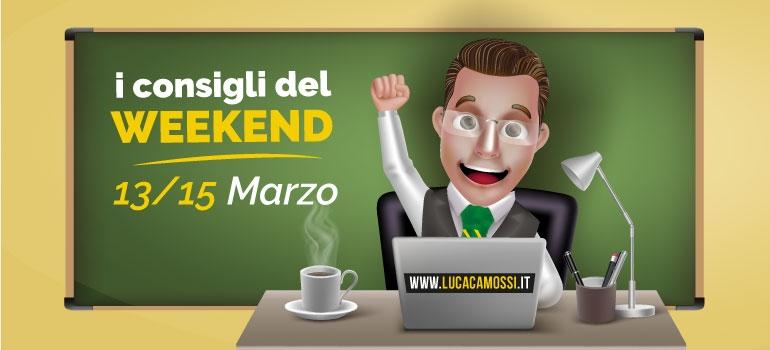 I consigli di Luca Camossi per il weekend del 13-15 marzo