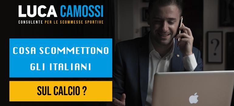 Cosa scommettono gli italiani sul calcio ?