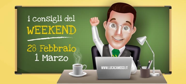 I consigli di Luca Camossi per il week-end 28 feb-01 marzo